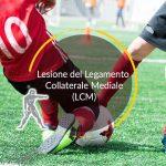 Lesione del Legamento Collaterale Mediale (LCM)