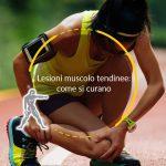 Lesioni muscolo tendinee: come si curano