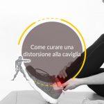 Come curare una distorsione alla caviglia