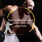 Body building e pesistica: rischi e danni del culturismo