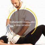 Trattamenti Osteopatici: a cosa servono?
