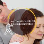 La cervicalgia causata dal blocco diaframmatico